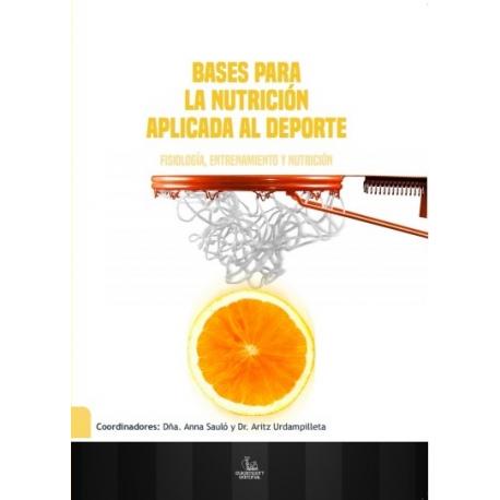 Bases de la Nutrición Aplicada al Deporte. Fisiología, Entrenamiento y Nutrición